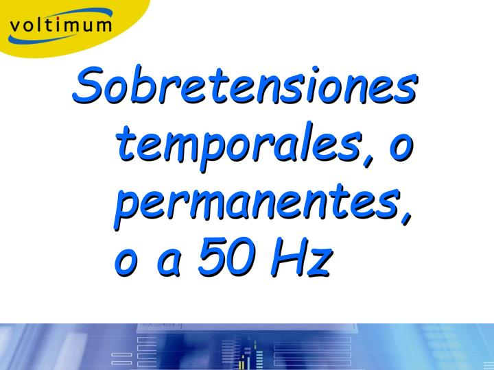 Sobretensionestemporales, opermanentes,  oa 50 Hz