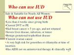 who can use iud