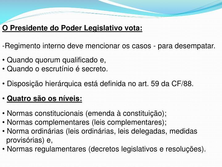 O Presidente do Poder Legislativo vota: