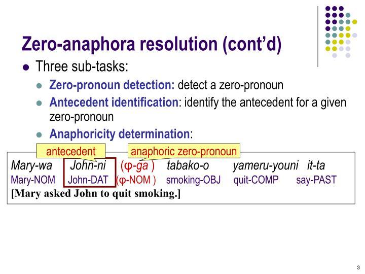 Zero anaphora resolution cont d