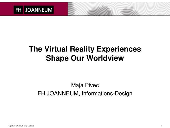 The virtual reality experiences shape our worldview
