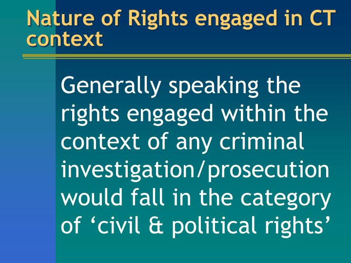 Nature of Rights engaged in CT context