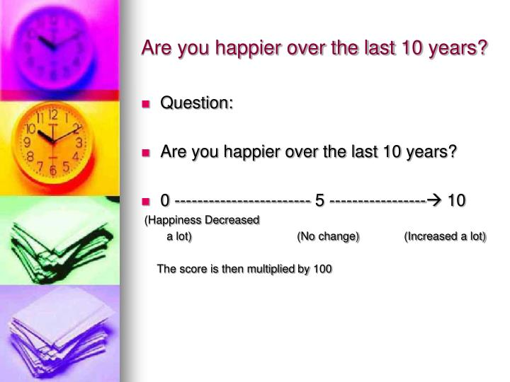 Are you happier over the last 10 years