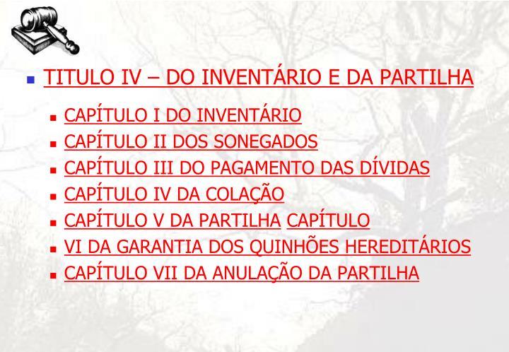 TITULO IV – DO INVENTÁRIO E DA PARTILHA