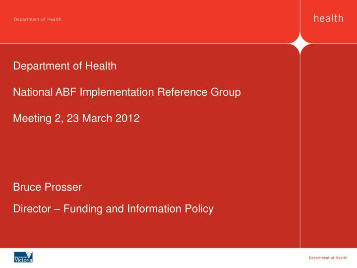 Department of health national abf implementation reference group meeting 2 23 march 2012