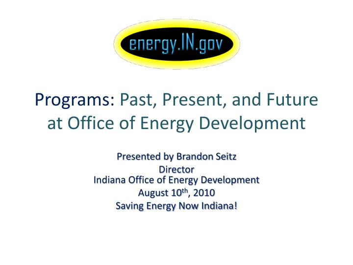 Programs past present and future at office of energy development