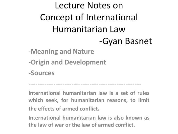 Lecture notes on concept of international humanitarian law gyan basnet