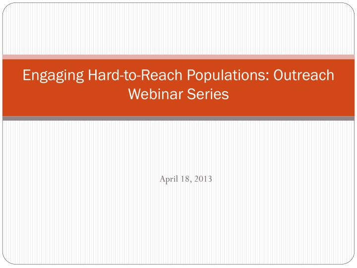 engaging hard to reach populations outreach webinar series n.