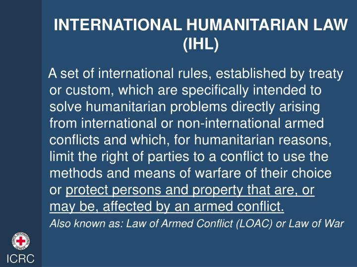 INTERNATIONAL HUMANITARIAN LAW (IHL)