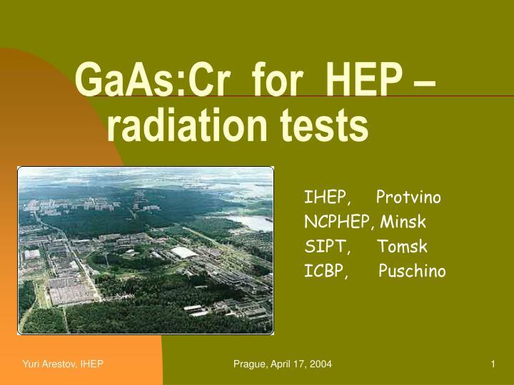 gaas cr for hep radiation tests n.
