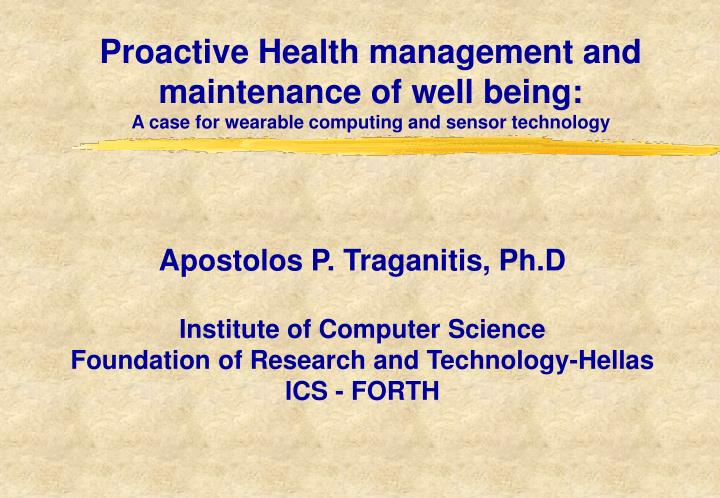 Proactive Health management and maintenance of well being: