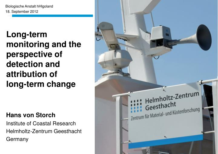 long term monitoring and the perspective of detection and attribution of long term change n.