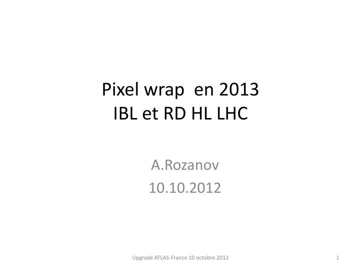 Pixel wrap en 2013 ibl et rd hl lhc