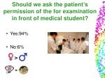 should we ask the patient s permission of the for examination in front of medical student