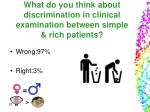 what do you think about discrimination in clinical examination between simple rich patients