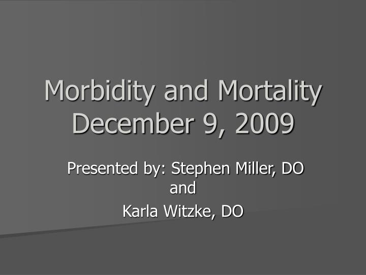 Morbidity and mortality december 9 2009