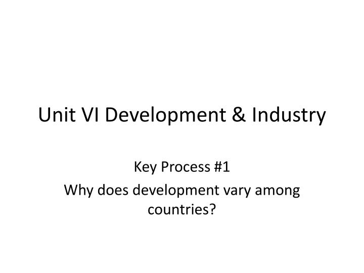 Unit vi development industry