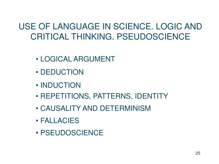 USE OF LANGUAGE IN SCIENCE. LOGIC AND CRITICAL THINKING. PSEUDOSCIENCE