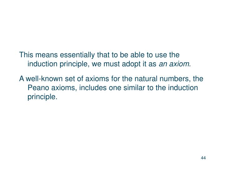 This means essentially that to be able to use the induction principle, we must adopt it as