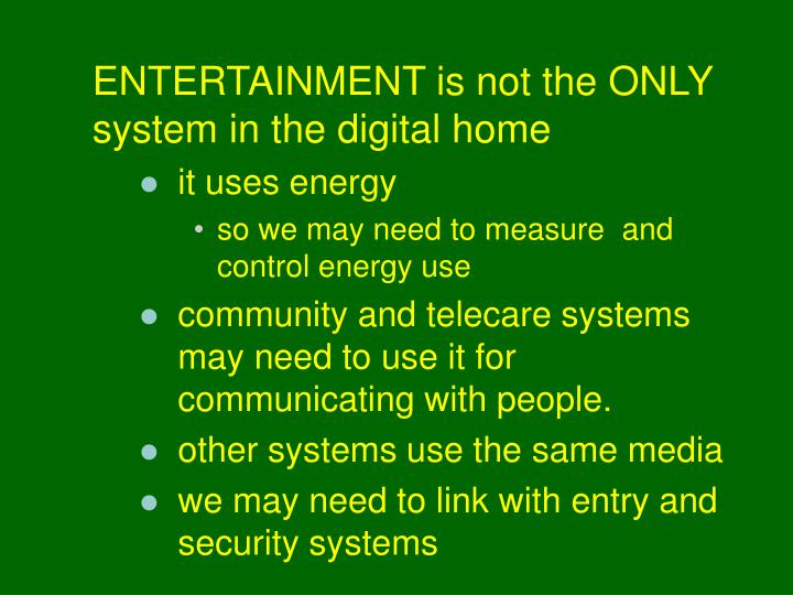 ENTERTAINMENT is not the ONLY system in the digital home