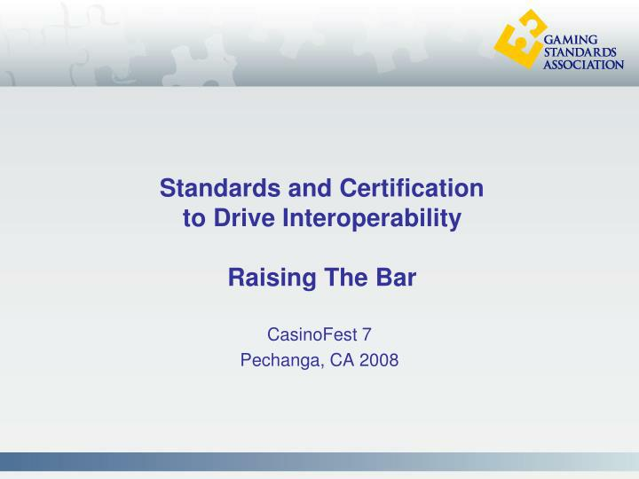 standards and certification to drive interoperability raising the bar n.