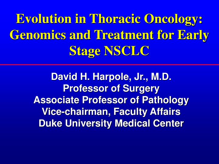 Evolution in thoracic oncology genomics and treatment for early stage nsclc