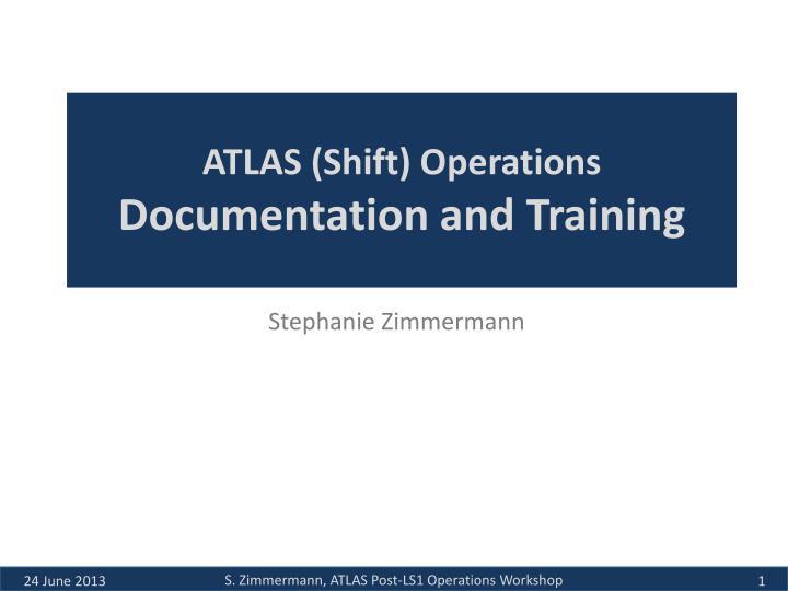 Atlas shift operations documentation and training