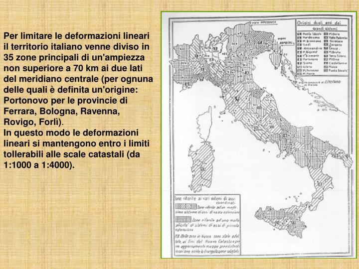 Per limitare le deformazioni lineari il territorio italiano venne diviso in 35 zone principali di un'ampiezza non superiore a 70 km ai due lati del meridiano centrale (per ognuna delle quali è definita un'origine: Portonovo per le provincie di Ferrara, Bologna, Ravenna, Rovigo, Forlì)