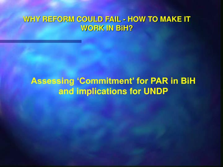 Why reform could fail how to make it work in bih