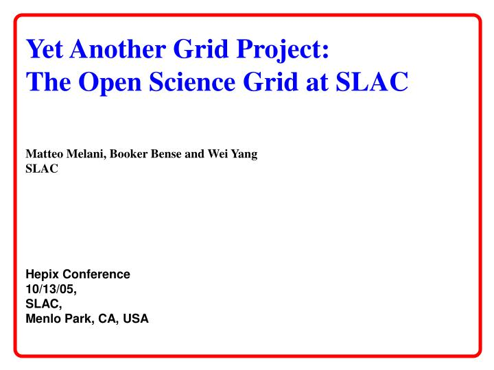 Yet another grid project the open science grid at slac
