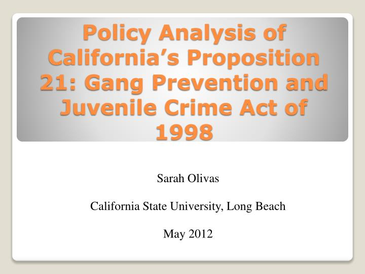 Policy analysis of california s proposition 21 gang prevention and juvenile crime act of 1998