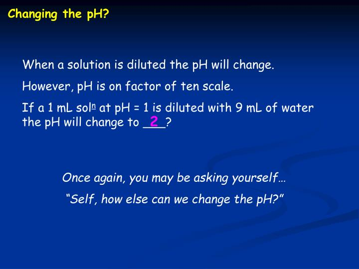 Changing the pH?