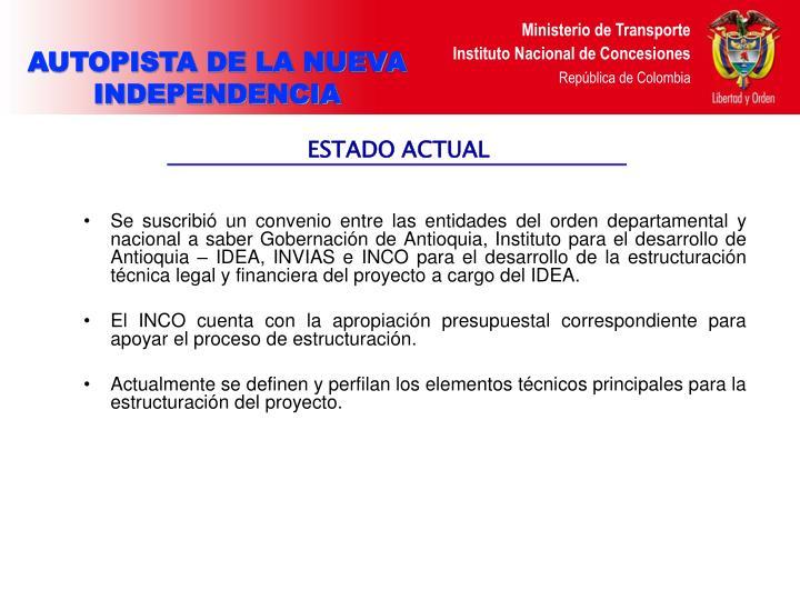 Se suscribió un convenio entre las entidades del orden departamental y nacional a saber Gobernación de Antioquia, Instituto para el desarrollo de Antioquia – IDEA, INVIAS e INCO para el desarrollo de la estructuración técnica legal y financiera del proyecto a cargo del IDEA.