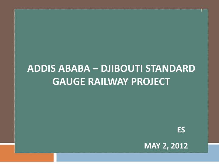 PPT - Addis Ababa – Djibouti Standard Gauge Railway Project