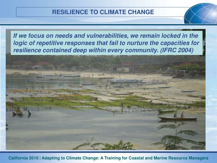 If we focus on needs and vulnerabilities, we remain locked in the logic of repetitive responses that fail to nurture the capacities for resilience contained deep within every community. (IFRC 2004)