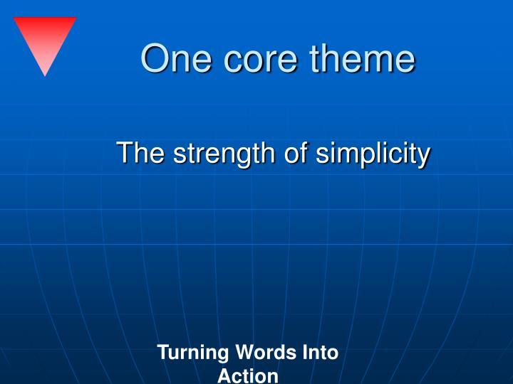 One core theme