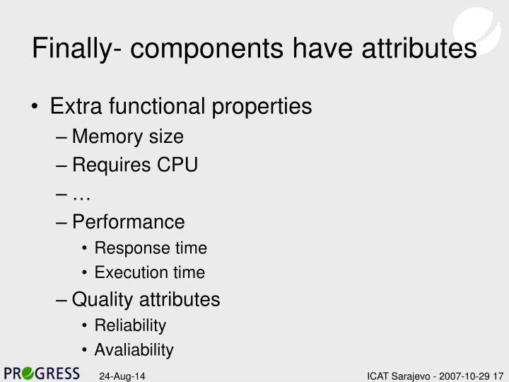 Finally- components have attributes