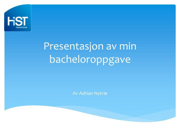 Presentasjon av min bacheloroppgave