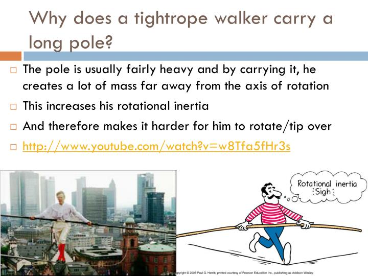 Why does a tightrope walker carry a long pole?