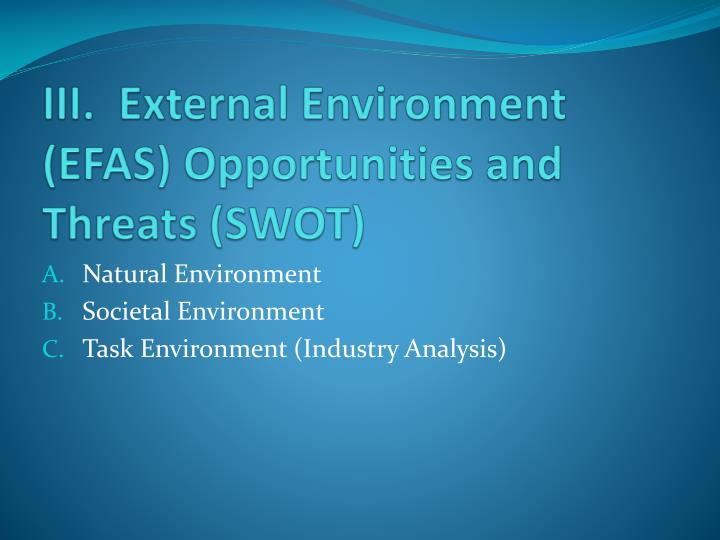 III.  External Environment (EFAS) Opportunities and Threats (SWOT)