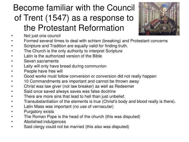 Become familiar with the Council of Trent (1547) as a response to the Protestant Reformation