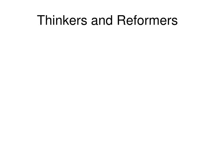 Thinkers and Reformers