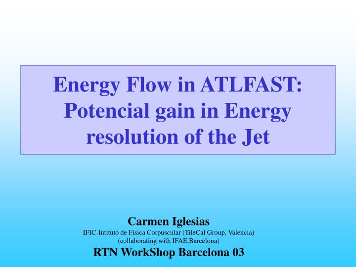 Energy flow in atlfast potencial gain in energy resolution of the jet