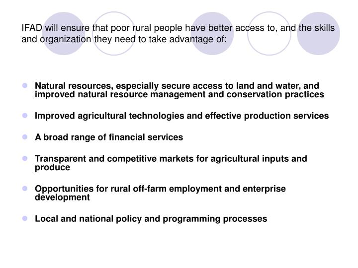 IFAD will ensure that poor rural people have better access to, and the skills and organization they need to take advantage of: