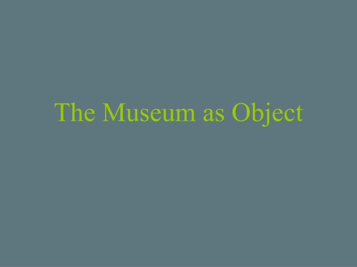 the museum as object n.