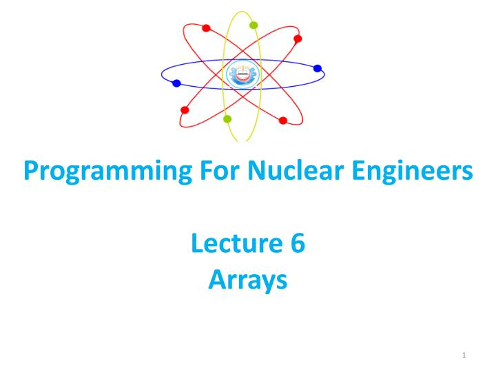 programming for nuclear engineers lecture 6 arrays n.