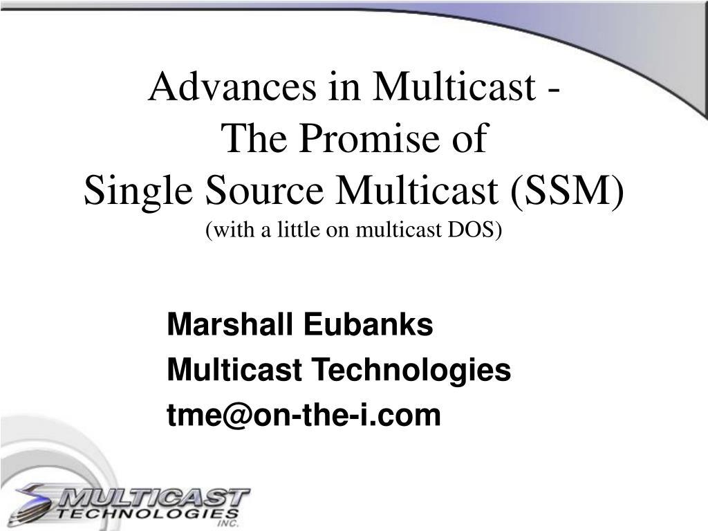 PPT - Marshall Eubanks Multicast Technologies tme@on-the-i