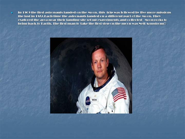 In 1969 the first astronauts landed on the Moon. this  trip was followed by five more missions the l...
