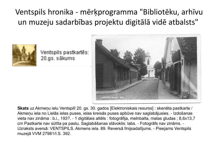 """Ventspils hronika - mērķprogramma """"Bibliotēku, arhīvu un muzeju sadarbības projektu digitālā..."""