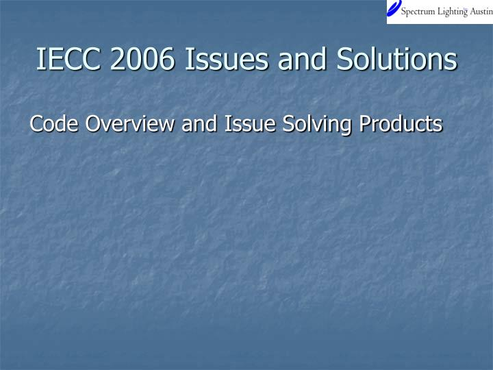 iecc 2006 issues and solutions n.